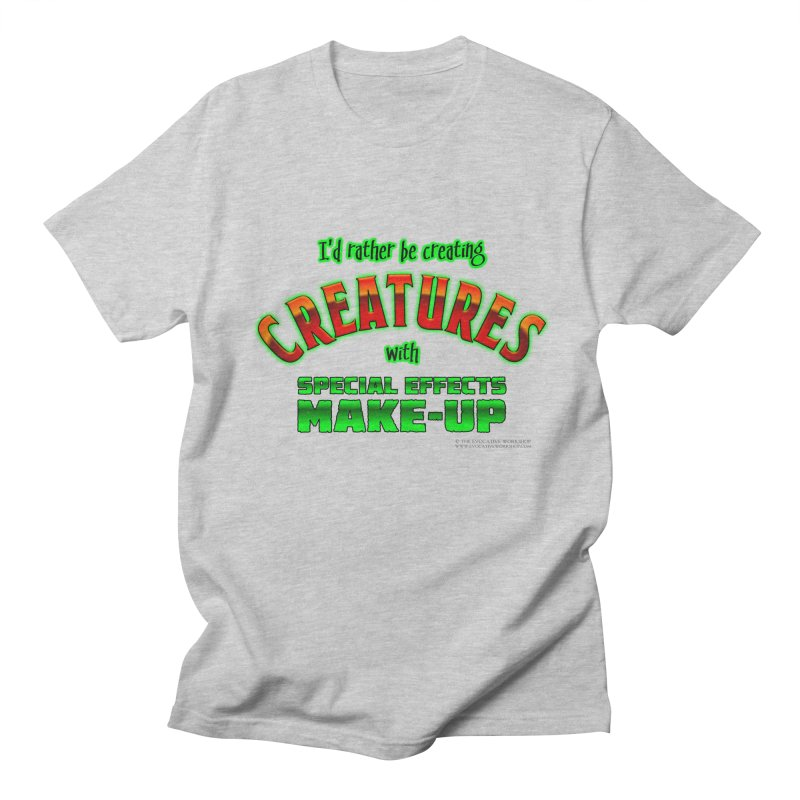 I'd rather be creating creatures with SFX make-up Men's T-Shirt by The Evocative Workshop's SFX Art Studio Shop
