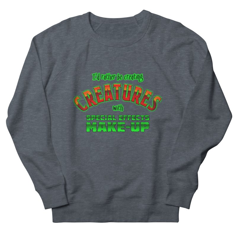 I'd rather be creating creatures with SFX make-up Women's Sweatshirt by The Evocative Workshop's SFX Art Studio Shop