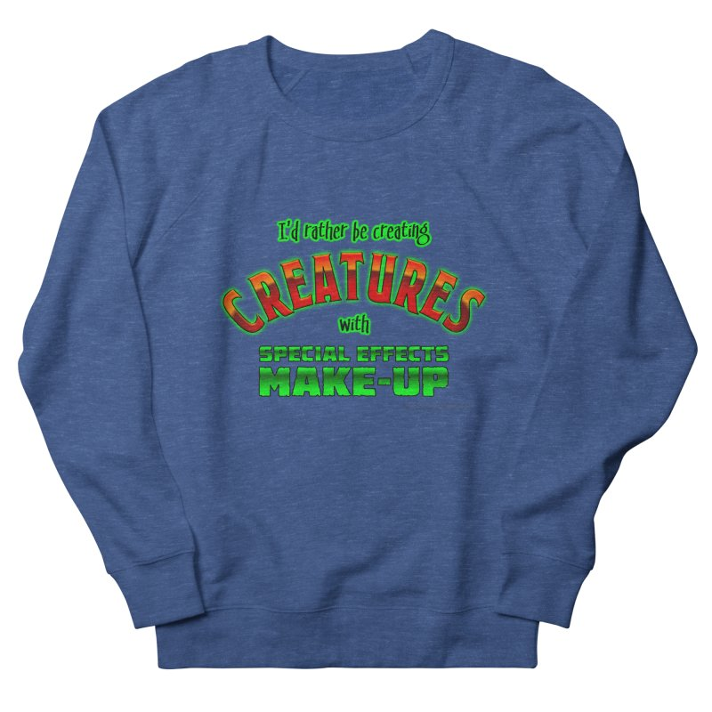 I'd rather be creating creatures with SFX make-up Men's Sweatshirt by The Evocative Workshop's SFX Art Studio Shop