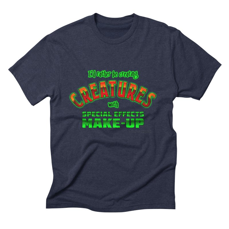 I'd rather be creating creatures with SFX make-up Men's Triblend T-Shirt by The Evocative Workshop's SFX Art Studio Shop