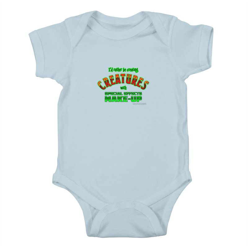 I'd rather be creating creatures with SFX make-up Kids Baby Bodysuit by The Evocative Workshop's SFX Art Studio Shop