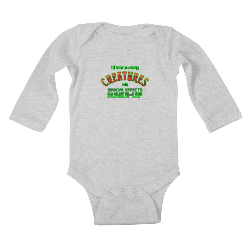 I'd rather be creating creatures with SFX make-up Kids Baby Longsleeve Bodysuit by The Evocative Workshop's SFX Art Studio Shop