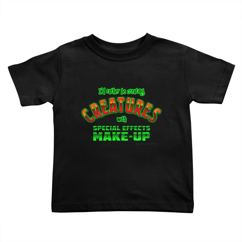 I'd rather be creating creatures with SFX make-up Kids Toddler T-Shirt by The Evocative Workshop's SFX Art Studio Shop