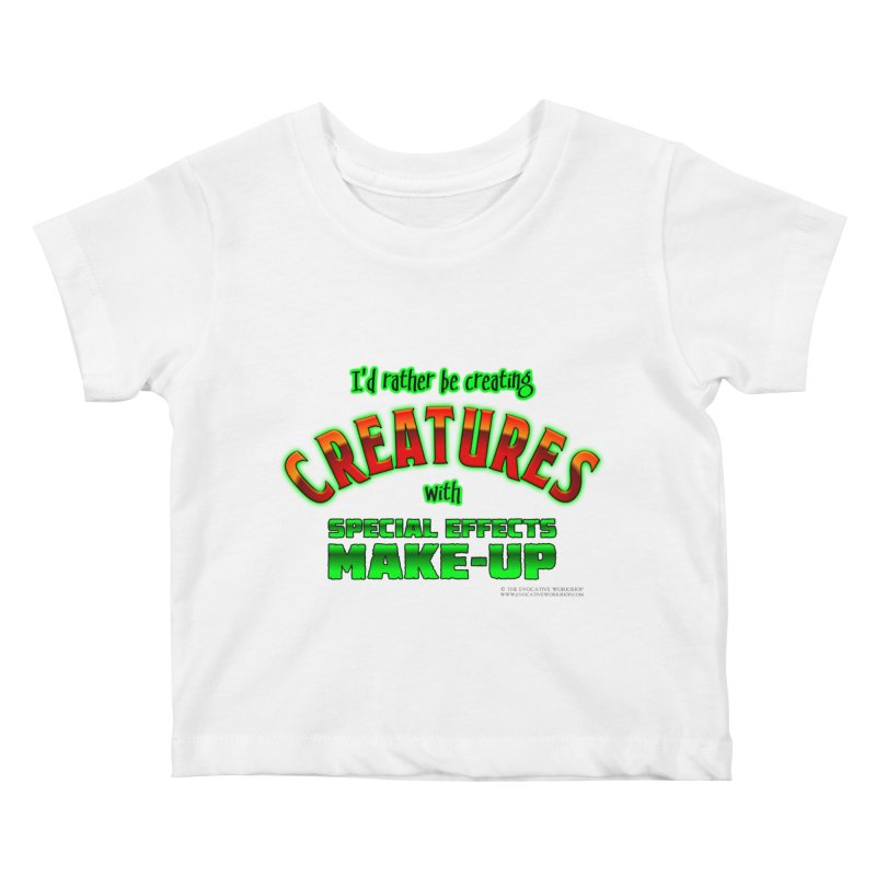 I'd rather be creating creatures with SFX make-up Kids Baby T-Shirt by The Evocative Workshop's SFX Art Studio Shop