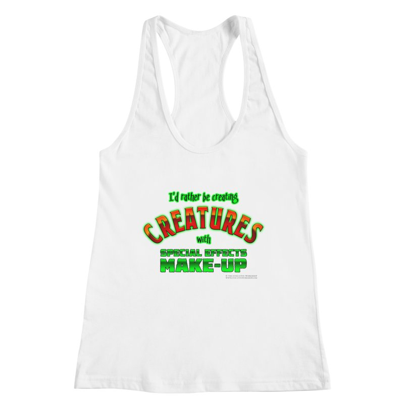 I'd rather be creating creatures with SFX make-up Women's Racerback Tank by The Evocative Workshop's SFX Art Studio Shop
