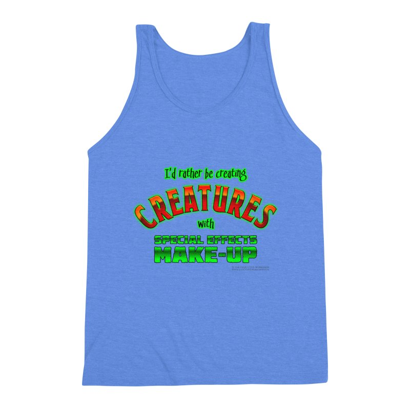 I'd rather be creating creatures with SFX make-up Men's Triblend Tank by The Evocative Workshop's SFX Art Studio Shop