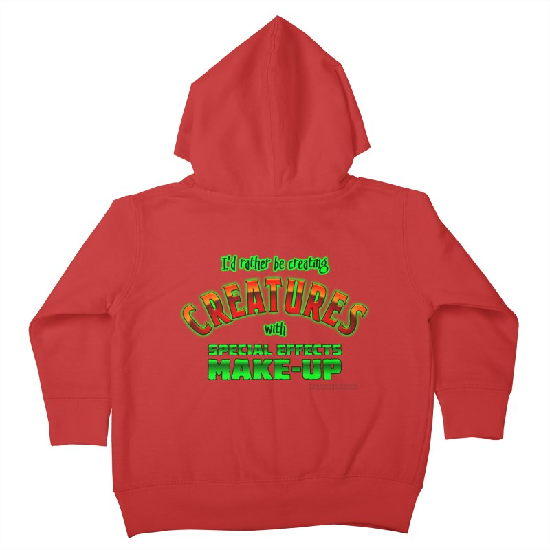 I'd rather be creating creatures with SFX make-up Kids Toddler Zip-Up Hoody by The Evocative Workshop's SFX Art Studio Shop