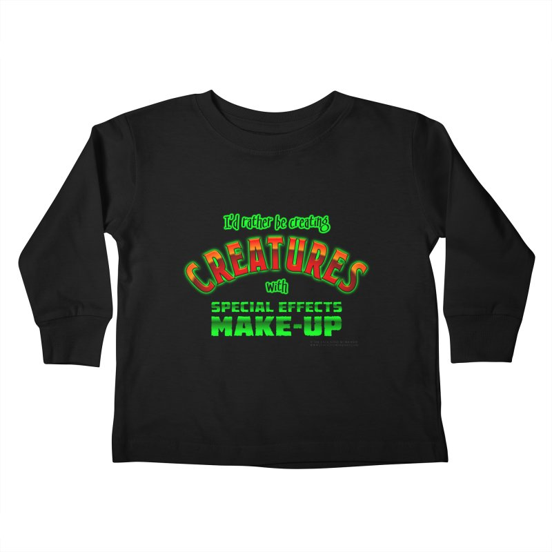 I'd rather be creating creatures with SFX make-up Kids Toddler Longsleeve T-Shirt by The Evocative Workshop's SFX Art Studio Shop