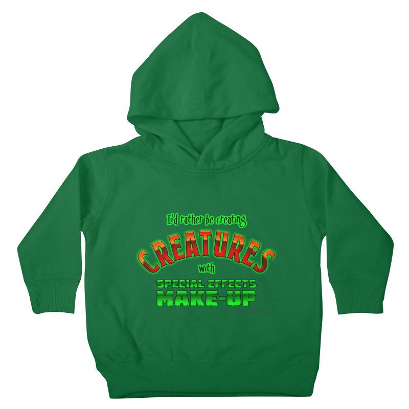 I'd rather be creating creatures with SFX make-up Kids Toddler Pullover Hoody by The Evocative Workshop's SFX Art Studio Shop