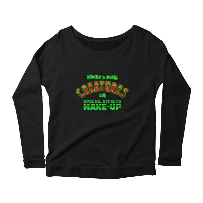 I'd rather be creating creatures with SFX make-up Women's Longsleeve T-Shirt by The Evocative Workshop's SFX Art Studio Shop