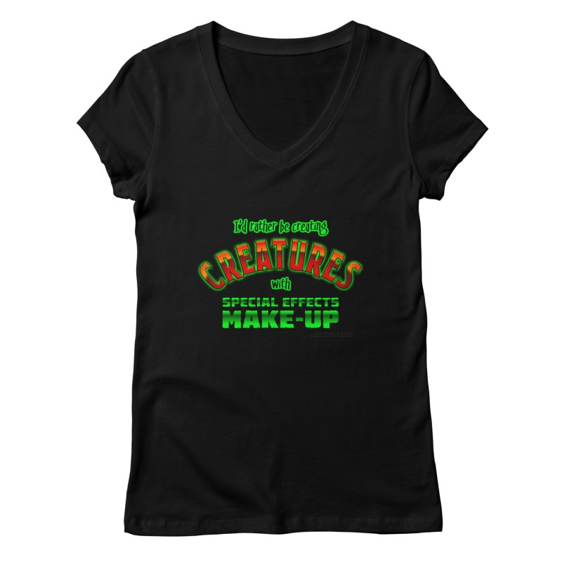 I'd rather be creating creatures with SFX make-up Women's V-Neck by The Evocative Workshop's SFX Art Studio Shop