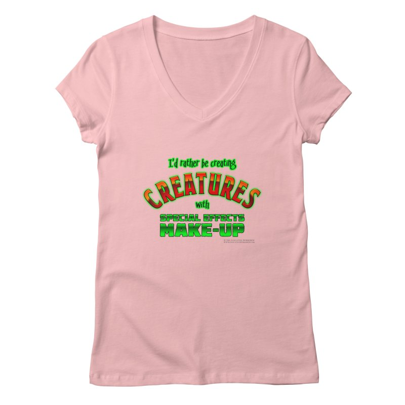 I'd rather be creating creatures with SFX make-up Women's Regular V-Neck by The Evocative Workshop's SFX Art Studio Shop