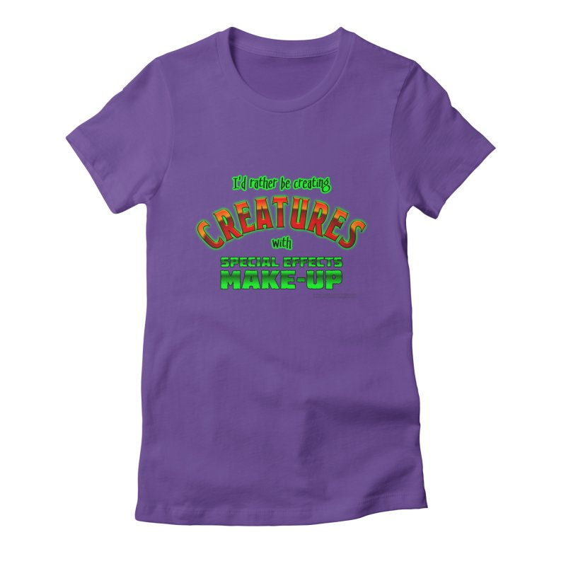 I'd rather be creating creatures with SFX make-up Women's T-Shirt by The Evocative Workshop's SFX Art Studio Shop