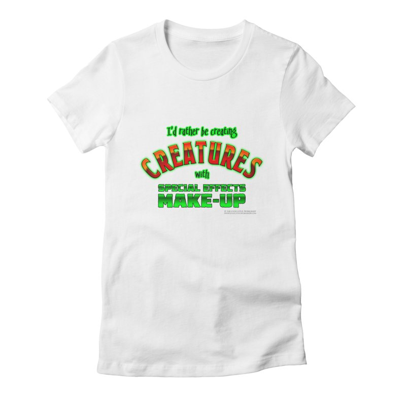 I'd rather be creating creatures with SFX make-up Women's Fitted T-Shirt by The Evocative Workshop's SFX Art Studio Shop