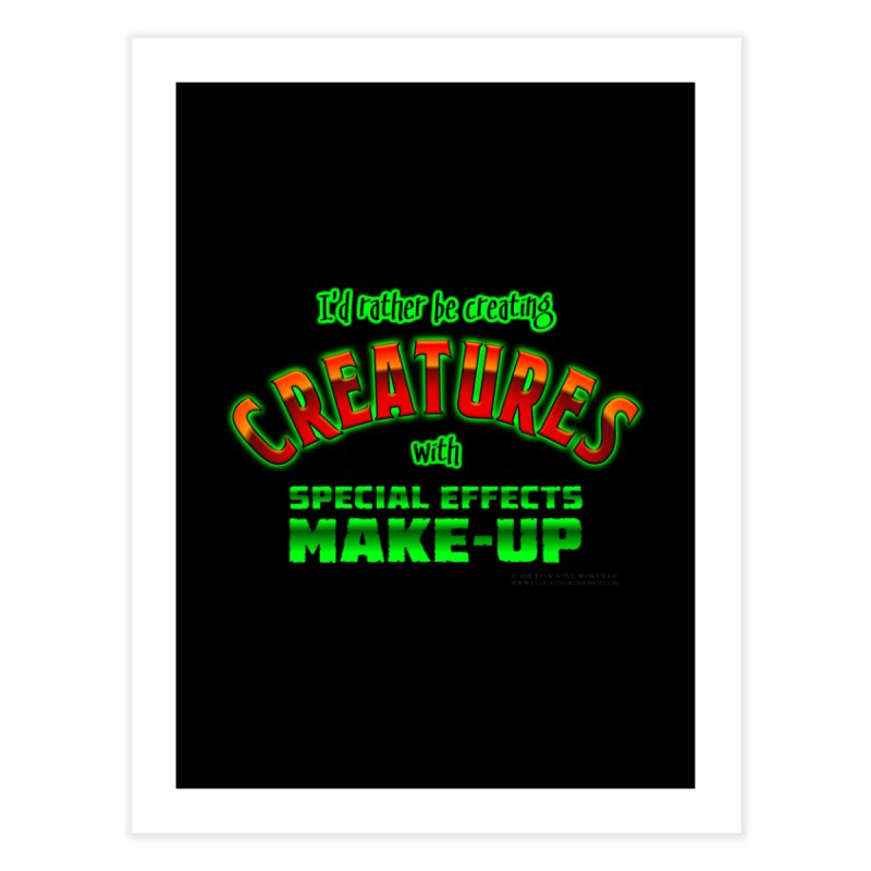 I'd rather be creating creatures with SFX make-up Home Fine Art Print by The Evocative Workshop's SFX Art Studio Shop