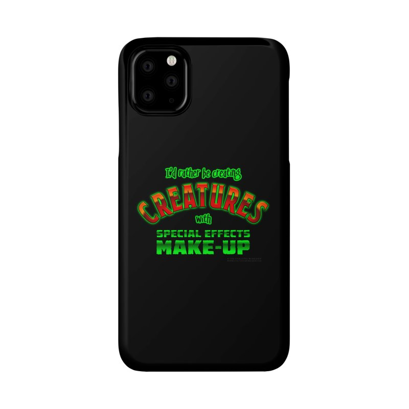 I'd rather be creating creatures with SFX make-up Accessories Phone Case by The Evocative Workshop's SFX Art Studio Shop