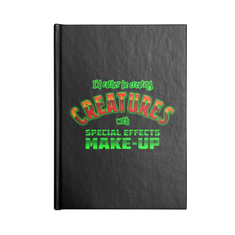I'd rather be creating creatures with SFX make-up Accessories Blank Journal Notebook by The Evocative Workshop's SFX Art Studio Shop