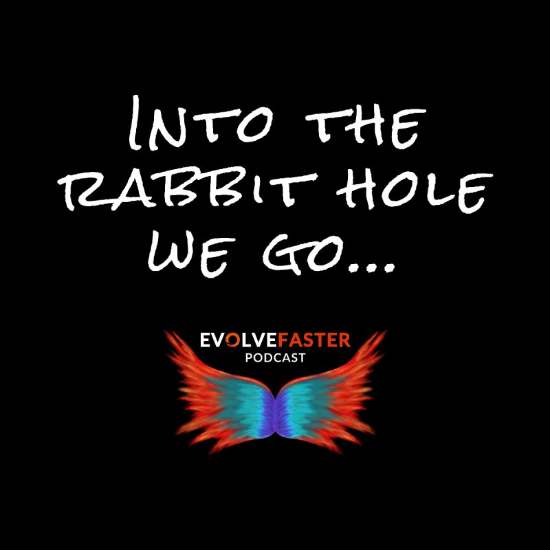 Into the Rabbit Hole We Go... by Evolve Faster with Scott Ely
