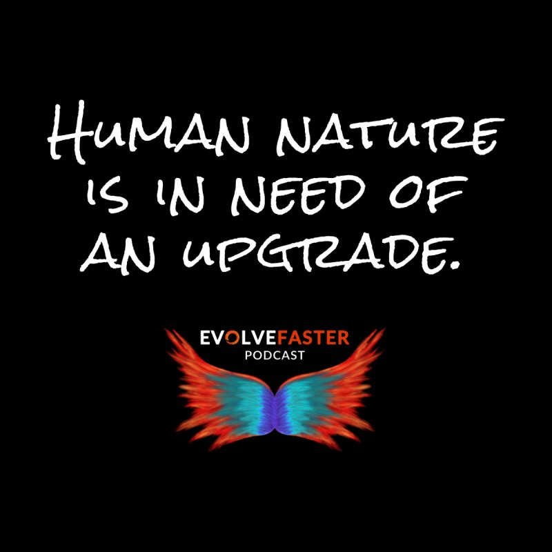 Human Nature is in Need of an Upgrade by Evolve Faster with Scott Ely