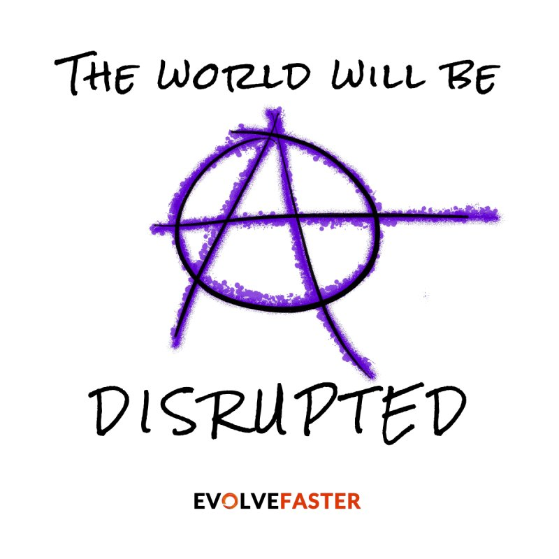 The World Will be Disrupted (Light Colors) by Evolve Faster with Scott Ely
