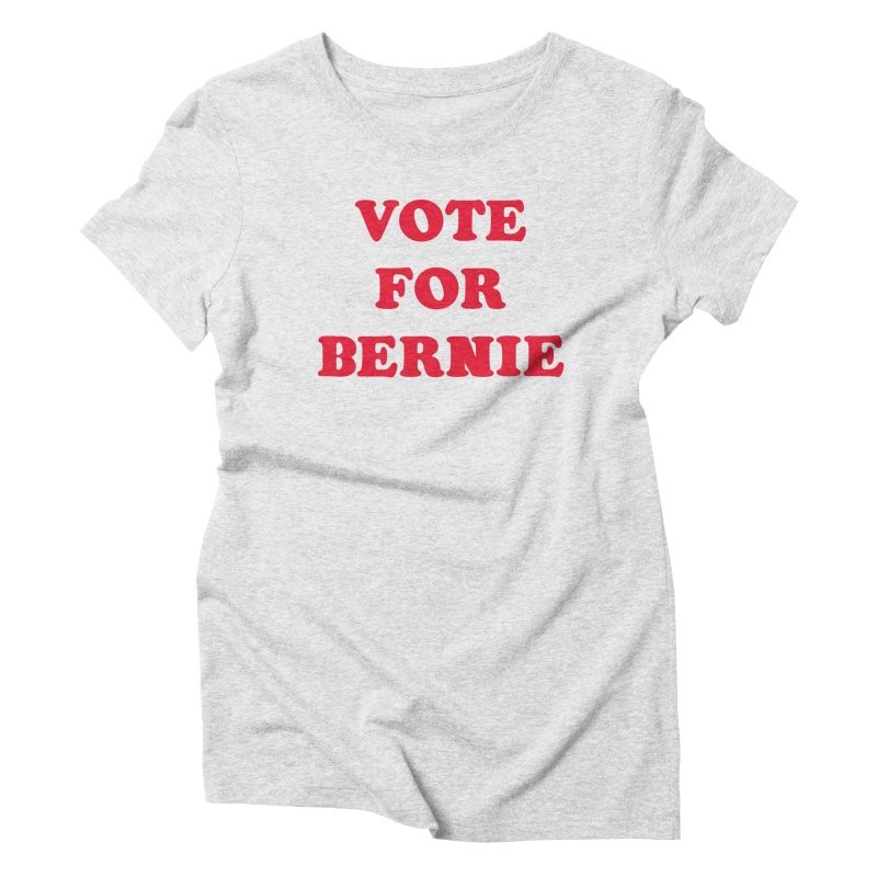 Feel The Bern! Women's Triblend T-shirt by exiledesigns's Artist Shop