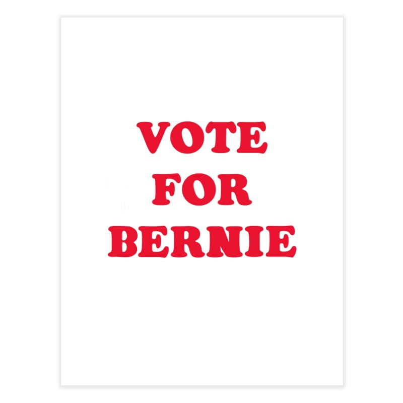 Feel The Bern! Home Fine Art Print by exiledesigns's Artist Shop