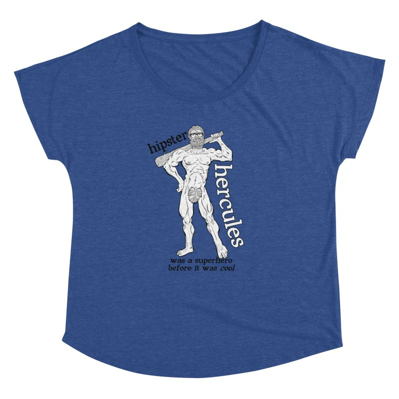 Hipster Hercules Women's Dolman by ExistentialEgg's Menagerie of Wearable Junk