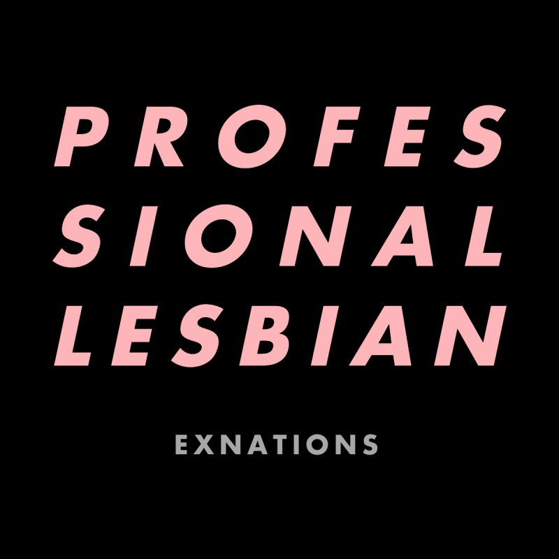 Professional Lesbian - Black by EXNATIONS OFFICIAL STORE