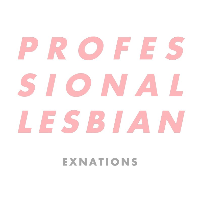 Professional Lesbian - White by EXNATIONS OFFICIAL STORE