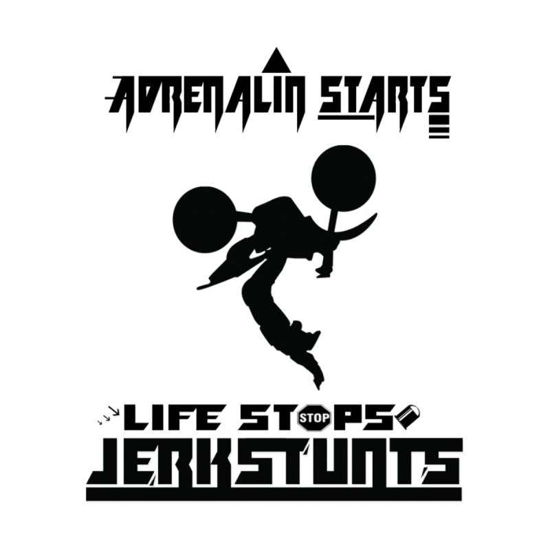 ADRENALIN STARTS LIFE STOPS JERKSTUNTS   by ExploreDaily's Artist Shop