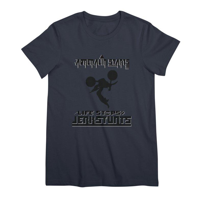 ADRENALIN STARTS LIFE STOPS JERKSTUNTS Women's Premium T-Shirt by ExploreDaily's Artist Shop
