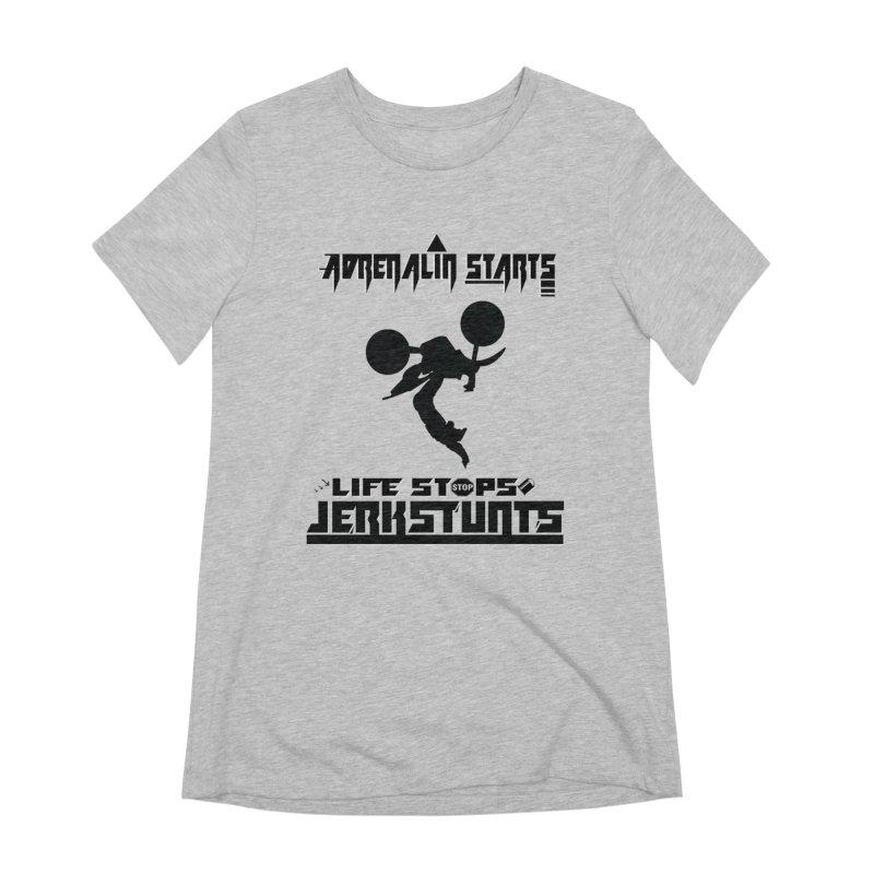 ADRENALIN STARTS LIFE STOPS JERKSTUNTS Women's Extra Soft T-Shirt by ExploreDaily's Artist Shop