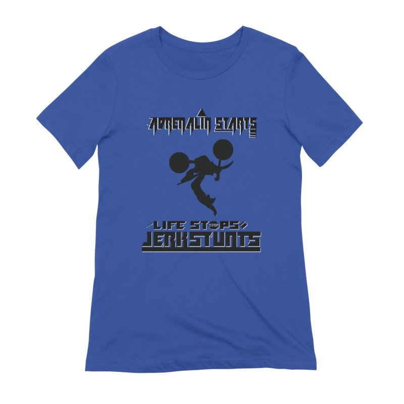 ADRENALIN STARTS LIFE STOPS JERKSTUNTS Women's Extra Soft T-Shirt by ExploreDaily's Artist Shop