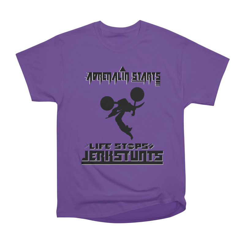 ADRENALIN STARTS LIFE STOPS JERKSTUNTS Women's Heavyweight Unisex T-Shirt by ExploreDaily's Artist Shop