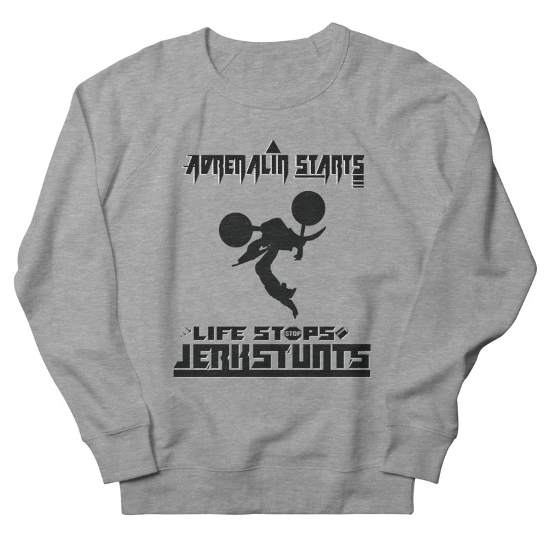 ADRENALIN STARTS LIFE STOPS JERKSTUNTS Women's French Terry Sweatshirt by ExploreDaily's Artist Shop