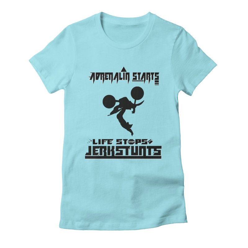 ADRENALIN STARTS LIFE STOPS JERKSTUNTS Women's Fitted T-Shirt by ExploreDaily's Artist Shop