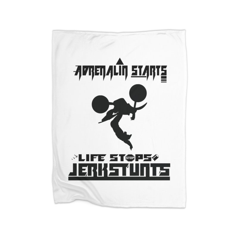 ADRENALIN STARTS LIFE STOPS JERKSTUNTS Home Fleece Blanket Blanket by ExploreDaily's Artist Shop