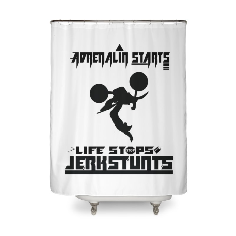 ADRENALIN STARTS LIFE STOPS JERKSTUNTS Home Shower Curtain by ExploreDaily's Artist Shop