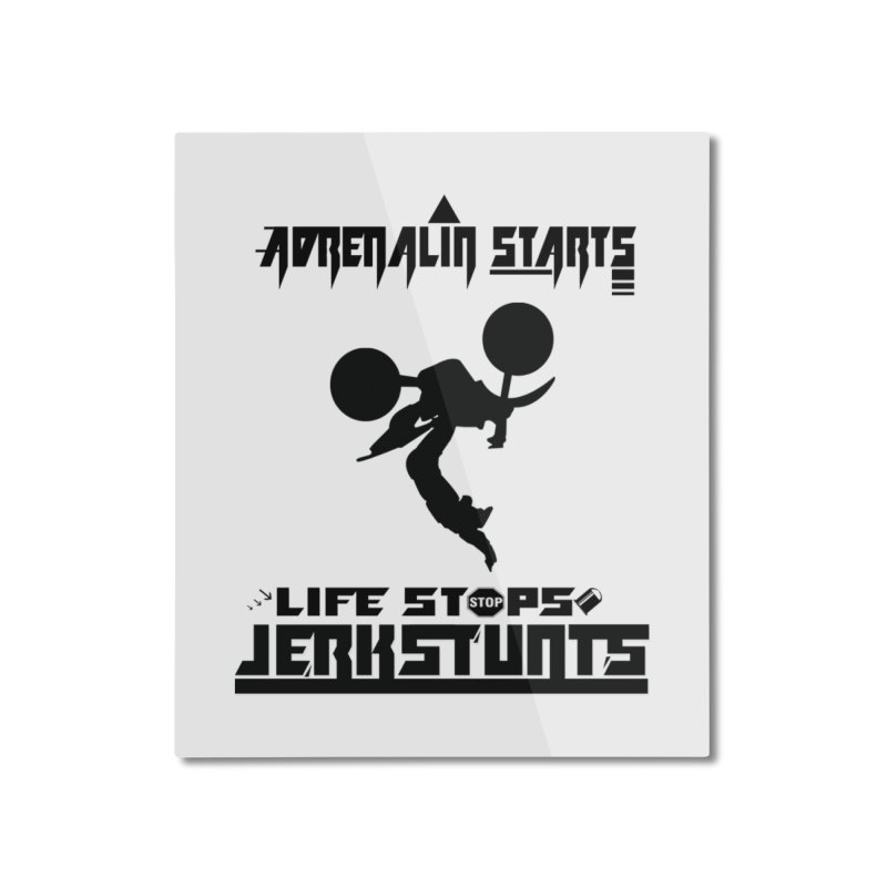 ADRENALIN STARTS LIFE STOPS JERKSTUNTS Home Mounted Aluminum Print by ExploreDaily's Artist Shop