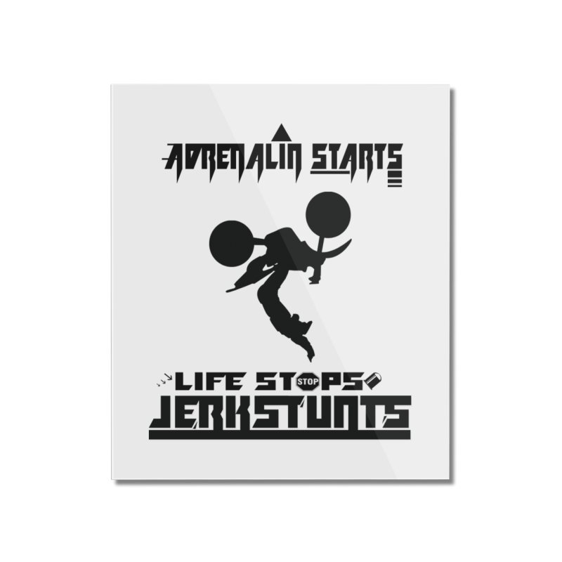 ADRENALIN STARTS LIFE STOPS JERKSTUNTS Home Mounted Acrylic Print by ExploreDaily's Artist Shop