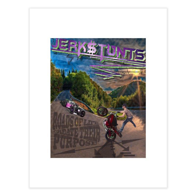 ROADS OF LIFE JERKSTUNTS Home Fine Art Print by ExploreDaily's Artist Shop
