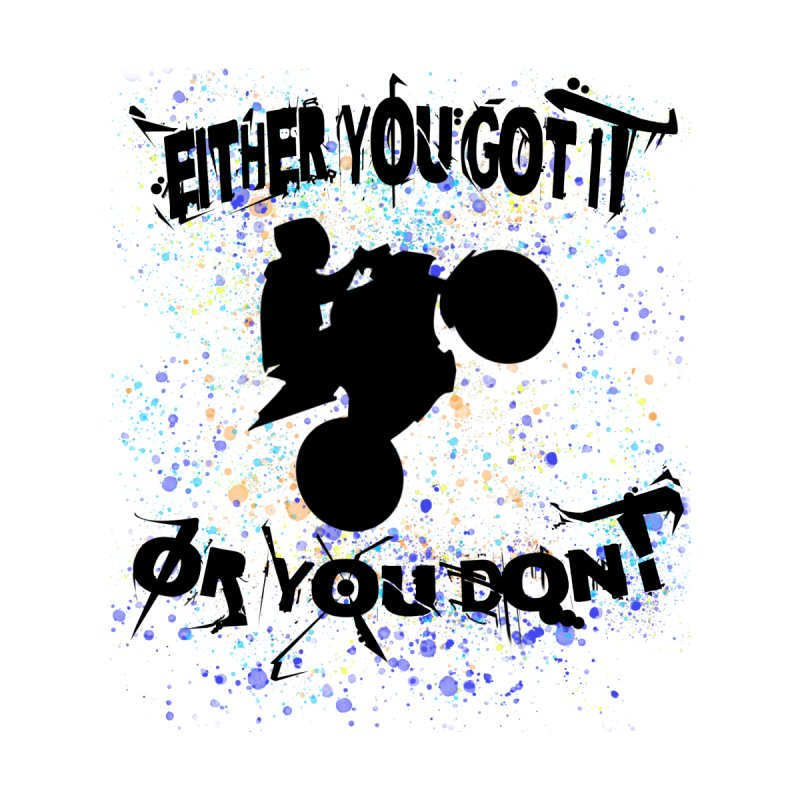 EITHER YOU GOT IT OR YOU DON'T JERKSTUNTS Home Fine Art Print by ExploreDaily's Artist Shop