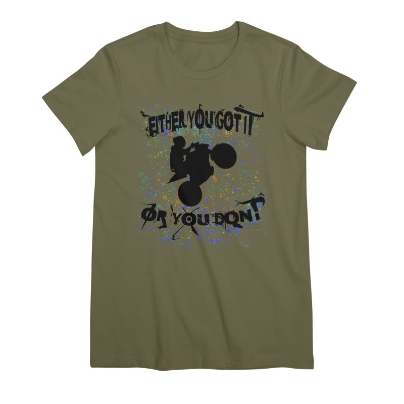 EITHER YOU GOT IT OR YOU DON'T JERKSTUNTS Women's Premium T-Shirt by ExploreDaily's Artist Shop