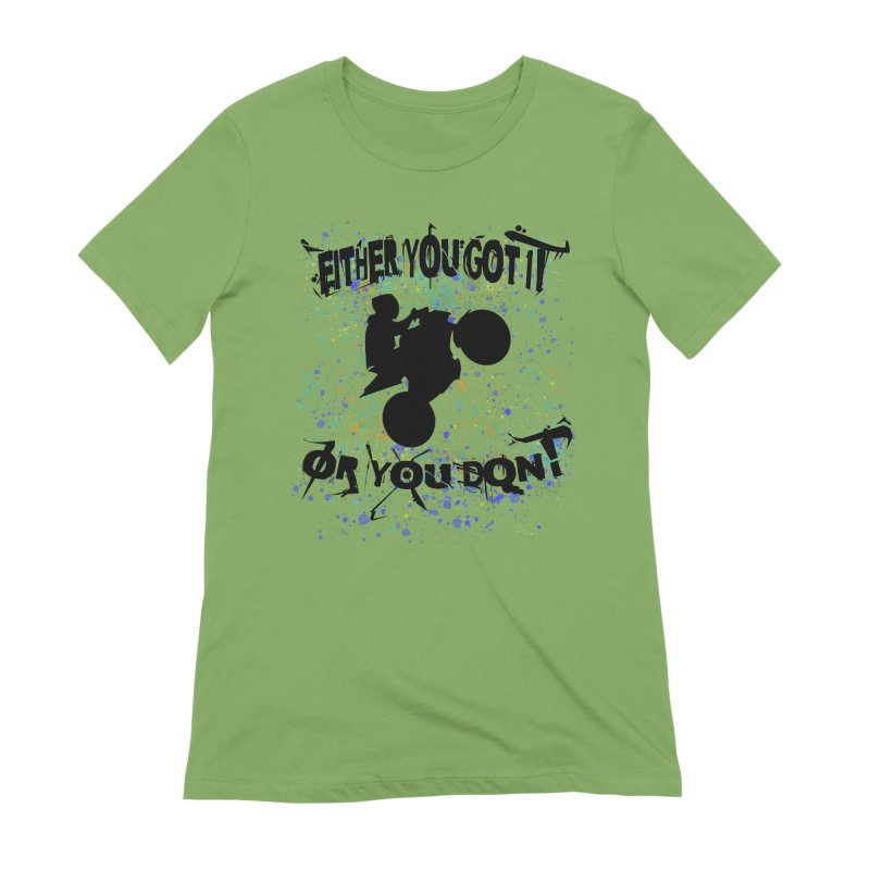 EITHER YOU GOT IT OR YOU DON'T JERKSTUNTS Women's Extra Soft T-Shirt by ExploreDaily's Artist Shop