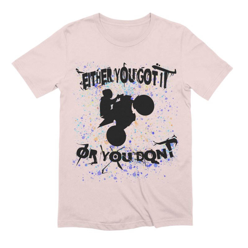 EITHER YOU GOT IT OR YOU DON'T JERKSTUNTS Men's Extra Soft T-Shirt by ExploreDaily's Artist Shop