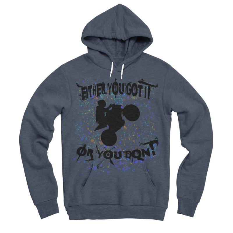 EITHER YOU GOT IT OR YOU DON'T JERKSTUNTS Men's Sponge Fleece Pullover Hoody by ExploreDaily's Artist Shop