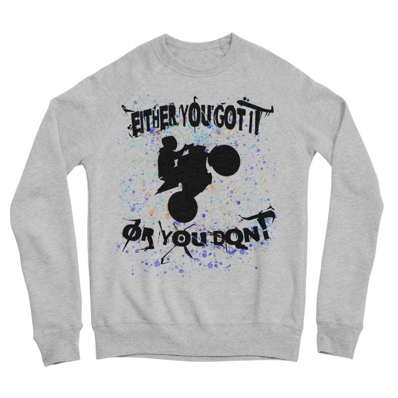 EITHER YOU GOT IT OR YOU DON'T JERKSTUNTS Men's Sponge Fleece Sweatshirt by ExploreDaily's Artist Shop