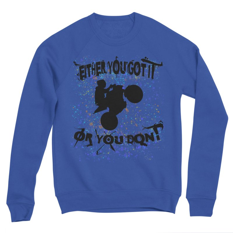 EITHER YOU GOT IT OR YOU DON'T JERKSTUNTS Women's Sponge Fleece Sweatshirt by ExploreDaily's Artist Shop
