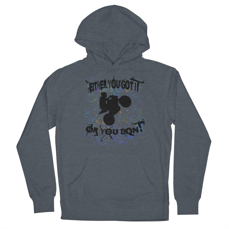 EITHER YOU GOT IT OR YOU DON'T JERKSTUNTS Men's French Terry Pullover Hoody by ExploreDaily's Artist Shop