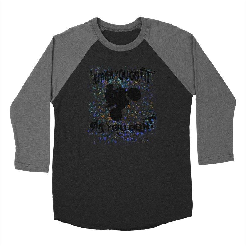 EITHER YOU GOT IT OR YOU DON'T JERKSTUNTS Women's Baseball Triblend Longsleeve T-Shirt by ExploreDaily's Artist Shop
